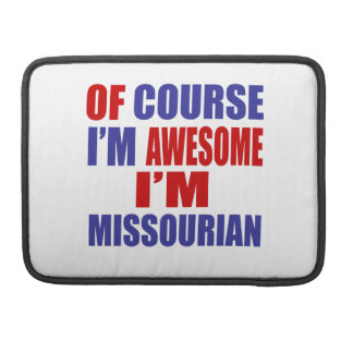 Of Course I Am Awesome I Am Missourian MacBook Pro Sleeve