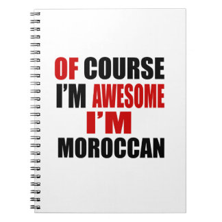 OF COURSE  I AM AWESOME I AM MOROCCAN SPIRAL NOTEBOOK