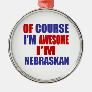 Of Course I Am Awesome I Am Nebraskan Silver-Colored Round Ornament