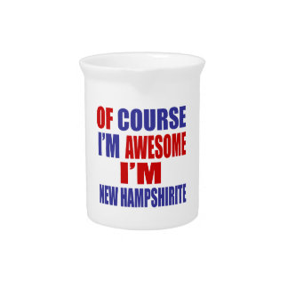Of Course I Am Awesome I Am New Hampshirite Beverage Pitchers