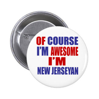 Of Course I Am Awesome I Am New Jerseyan 2 Inch Round Button
