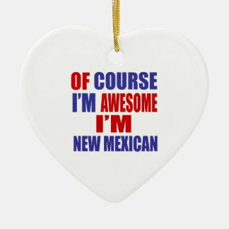 Of Course I Am Awesome I Am New Mexican Ceramic Heart Ornament