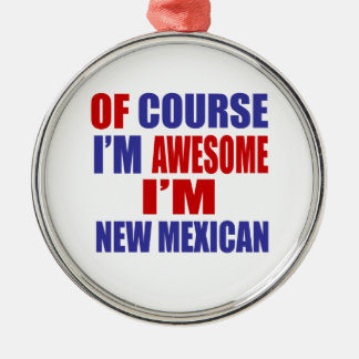 Of Course I Am Awesome I Am New Mexican Silver-Colored Round Ornament