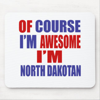 Of Course I Am Awesome I Am North Dakotan Mouse Pad