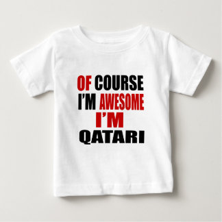 OF COURSE  I AM AWESOME I AM QATARI BABY T-Shirt