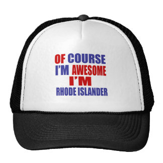 Of Course I Am Awesome I Am Rhode Islander Trucker Hat