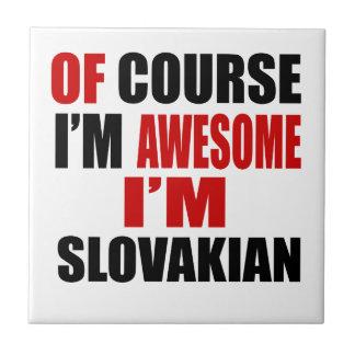 OF COURSE I AM AWESOME I AM SLOVAKIAN CERAMIC TILES