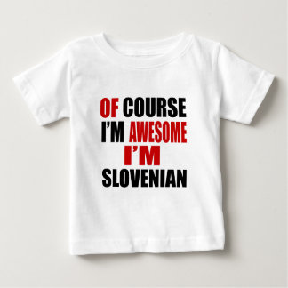 OF COURSE I AM AWESOME I AM SLOVENIAN BABY T-Shirt
