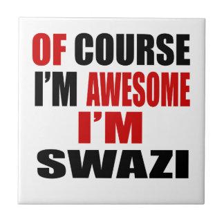 OF COURSE I AM AWESOME I AM SWAZI CERAMIC TILE