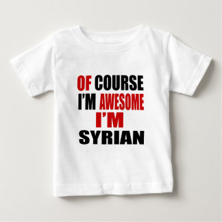 OF COURSE I AM AWESOME I AM SYRIAN BABY T-Shirt