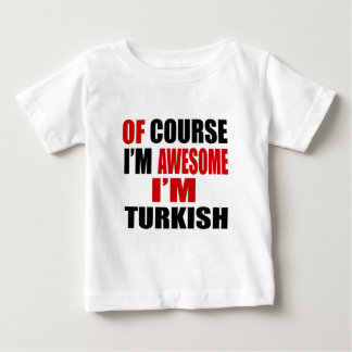 OF COURSE I AM AWESOME I AM TURKISH BABY T-Shirt