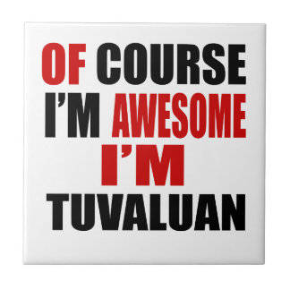 OF COURSE I AM AWESOME I AM TUVALUAN TILES