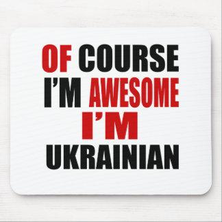 OF COURSE I AM AWESOME I AM UKRAINIAN MOUSE PAD