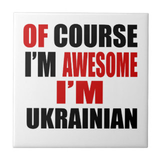 OF COURSE I AM AWESOME I AM UKRAINIAN TILES