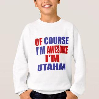 Of Course I Am Awesome I Am Utahan Sweatshirt