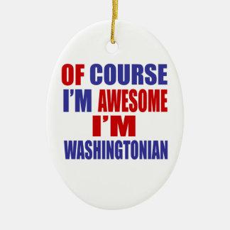 Of Course I Am Awesome I Am Washingtonian Ceramic Oval Ornament