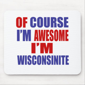 Of Course I Am Awesome I Am Wisconsinite Mouse Pad