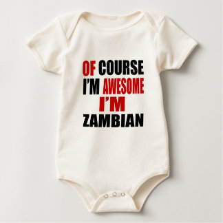 OF COURSE I AM AWESOME I AM ZAMBIAN BABY BODYSUIT