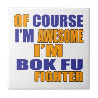 Of Course I Am Bok Fu Fighter Tile
