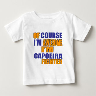 Of Course I Am Capoeira Fighter Baby T-Shirt