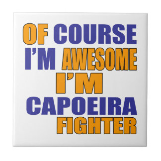 Of Course I Am Capoeira Fighter Ceramic Tiles