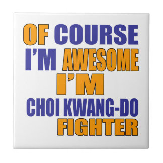 Of Course I Am Choi Kwang Do Fighter Ceramic Tiles