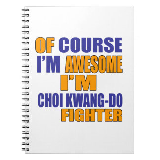 Of Course I Am Choi Kwang Do Fighter Notebook