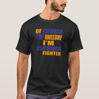 Of Course I Am Escrima Fighter T-Shirt