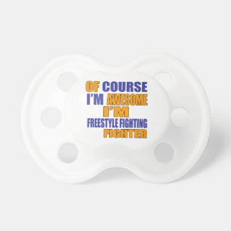 Of Course I Am Freestyle Fighting Fighter Pacifier