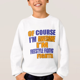Of Course I Am Freestyle Fighting Fighter Sweatshirt