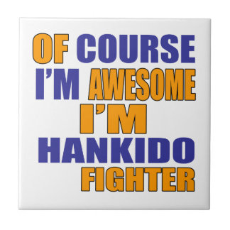 Of Course I Am Hankido Fighter Tile