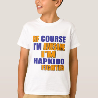Of Course I Am Hapkido Fighter T-Shirt