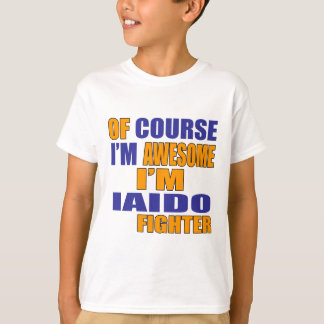 Of Course I Am Iaido Fighter T-Shirt