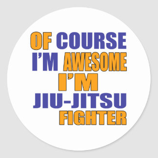 Of Course I Am Jiu Jitsu Fighter Classic Round Sticker