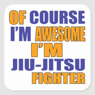 Of Course I Am Jiu Jitsu Fighter Square Sticker