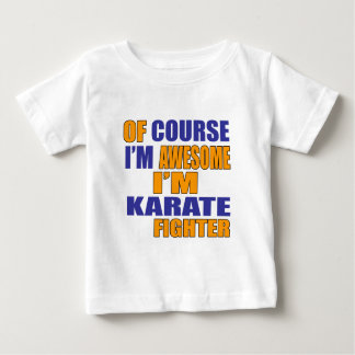 Of Course I Am Karate Fighter Baby T-Shirt