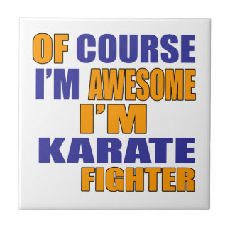 Of Course I Am Karate Fighter Tile