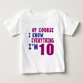 Of Course I Know Everything I Am 10 Baby T-Shirt
