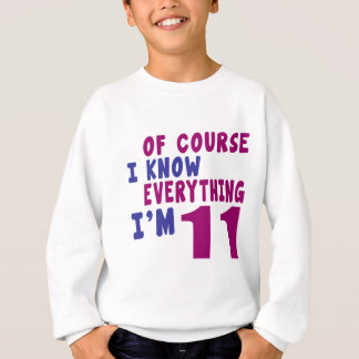 Of Course I Know Everything I Am 11 Sweatshirt
