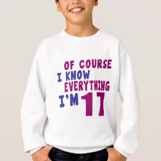 Of Course I Know Everything I Am 17 Sweatshirt