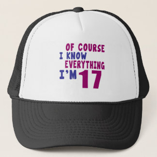 Of Course I Know Everything I Am 17 Trucker Hat