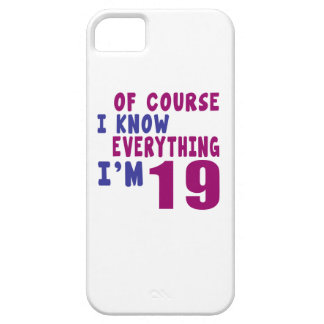 Of Course I Know Everything I Am 19 Case For The iPhone 5