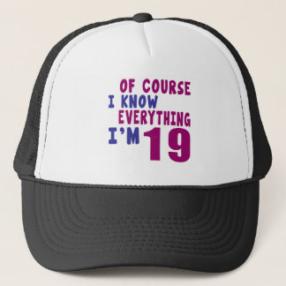 Of Course I Know Everything I Am 19 Trucker Hat