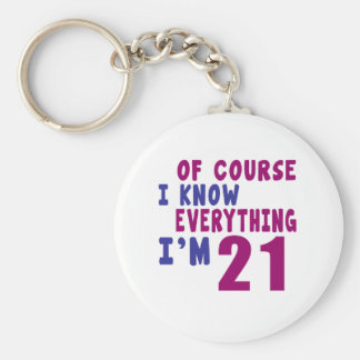 Of Course I Know Everything I Am 21 Basic Round Button Keychain