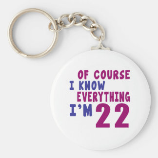 Of Course I Know Everything I Am 22 Basic Round Button Keychain