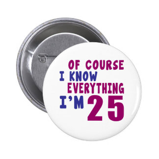 Of Course I Know Everything I Am 25 2 Inch Round Button