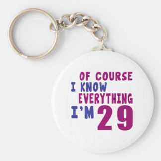 Of Course I Know Everything I Am 29 Basic Round Button Keychain