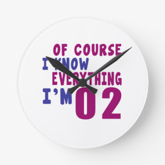 Of Course I Know Everything I Am 2 Round Clock