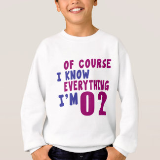 Of Course I Know Everything I Am 2 Sweatshirt