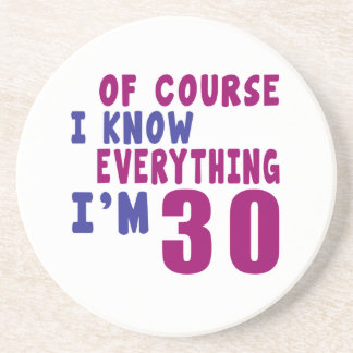 Of Course I Know Everything I Am 30 Coaster